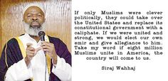 Wahhaj wants the 8 millions islamists in the US to unite and replace the Constitution with the caliphate. What a great idea what a nice visible target that would be.  Only a cretin idiot would telegraph his plans like that.  In Breeding is a fearful thing. Stop marrying your Unholy Imam uncles and first cousins.