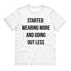 Started Wearing More And Going Out Less Tee