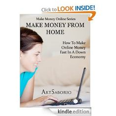 Make Money From Home: How to Make Money Online Fast in a Down Economy (Make Money Online Series) --- http://www.amazon.com/Make-Money-From-Home-ebook/dp/B007HJKM5A/?tag=jobs0f56-20