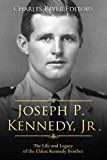Free Kindle Book -   Joseph P. Kennedy, Jr.: The Life and Legacy of the Eldest Kennedy Brother Check more at http://www.free-kindle-books-4u.com/historyfree-joseph-p-kennedy-jr-the-life-and-legacy-of-the-eldest-kennedy-brother/