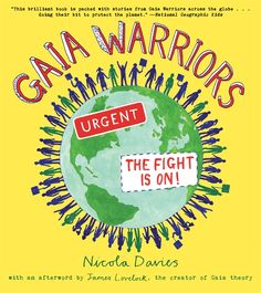 (Candlewick Press) GAIA WARRIORS. Inspired by the work of outstanding scientist and thinker James Lovelock and written by acclaimed author Nicola Davies, here is a book that takes a clear look at how and why Earth's climate is changing and the ways we can deal with it.