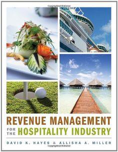 Revenue Management for the Hospitality Industry/David K. Hayes, Allisha Miller