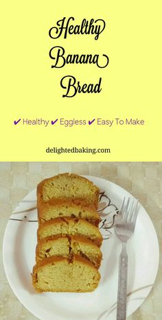 Healthy Banana Bread - Eggless, perfect for breakfast / snack/ dessert and healthy.