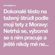 Dokonalé těsto na tažený štrúdl podle mojí tety z Moravy: Netrhá se, výborně se s ním pracuje a ještě nikdy mě nezklamalo! - Příroda je lék