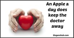 An apple a day does keep the doctor away - Nutrition Slogans