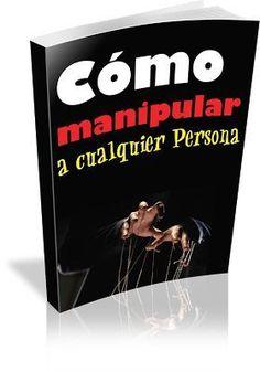 Como Manipular a Cualquier Persona - Domenec Benaiges Fusté - Libro Aprende los secretos más potentes que existen sobre la manipulación hu...