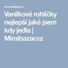 Vanilkové rohlíčky nejlepší jaké jsem kdy jedla | Mimibazar.cz