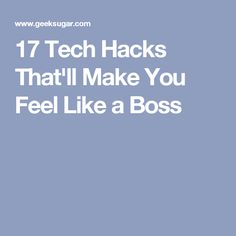 17 Tech Hacks That'll Make You Feel Like a Boss
