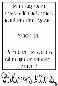 Idioten... Me Quotes, Funny Quotes, Dutch Words, Dutch Quotes, Let's Have Fun, Humor, Proverbs, Feel Good, Hand Lettering