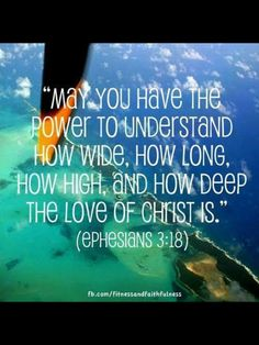 """""""May we have the power to understand how wide, how long, how high, and how deep the LOVE of Christ is""""…Ephesians Bible Verses Quotes, Bible Scriptures, Me Quotes, Life Verses, Biblical Quotes, Religious Quotes, Cool Words, Wise Words, Gods Promises"""