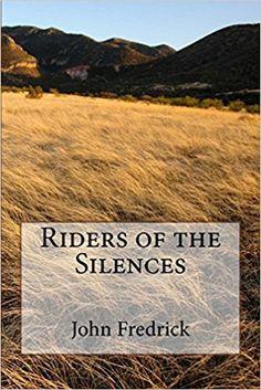 Riders of the Silences: John Fredrick: 9781981852482: Amazon.com: Books