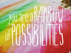 rainbow of possibilities | every quote tumblr Rainbow Quote, Rainbow Theme, Love Rainbow, Rainbow Room, Rainbow Baby, Rainbow Sayings, Rainbow Birthday, Quotes For Kids, Me Quotes