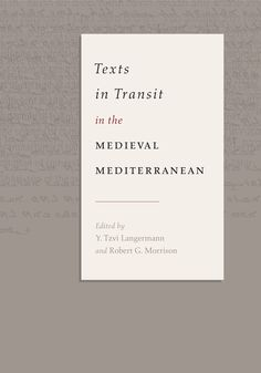 TEXTS IN TRANSIT IN THE MEDIEVAL MEDITERRANEAN by Y. Tzvi Langermann and Robert G. Morrison: http://www.psupress.org/books/titles/978-0-271-07109-1.html