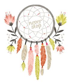 ☮ American Hippie Dreamcatcher Quotes ~ Never Stop