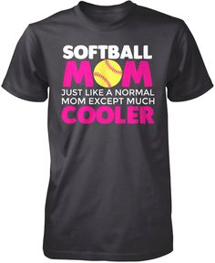 Softball mom just like a normal mom except much cooler. The perfect t-shirt for any awesome softball mom. Softball Jerseys, Baseball Tournament, Softball Drills, Softball Bows, Softball Quotes, Baseball Uniforms, Softball Mom Shirts, Ucla Basketball, Softball Cheers