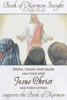 Nephi proclaims that he, Isaiah and Jacob all saw the Lord Jesus Christ. He uses their witness to establish the message in the Book of Mormon. Read more about this witness and what Elder Holland had to say about it.
