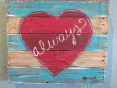 Always Pallet Sign. $65.00, via Etsy. like the colors