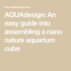 AQUAdesign: An easy guide into assembling a nano nature aquarium cube
