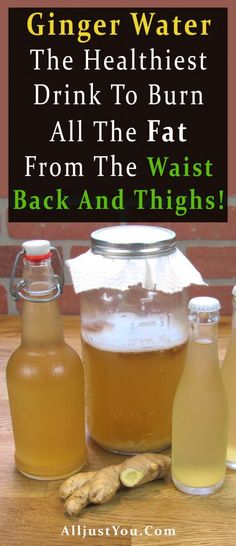 Ginger Water: The Healthiest Drink To Burn All The Fat From The Waist, Back And Thighs! #health #fitness #beauty #belly #fat #weightloss #beautyblogger