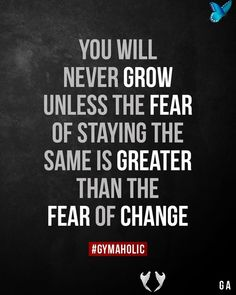 You will never grow unless the fear of staying the same is greater than the fear of change.  <br> Quotes Thoughts, Life Quotes Love, Wisdom Quotes, Quotes To Live By, Peace Quotes, True Quotes, Quotes Quotes, Gym Motivation Quotes, Gym Quote