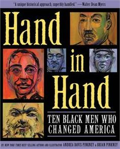 """""""Hand in hand: ten black men who changed America"""" by Andrea Davis Pinkney.  2013 Coretta Scott King (Author) Book Award recognizing an African American author of outstanding books for children and young adults."""