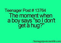 """That moment when a guy says """"i dont get a hug?"""""""