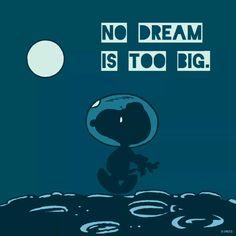 No dream is too big.
