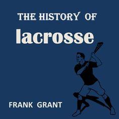 The History of Lacrosse audiobook by Frank Grant - Rakuten Kobo English File, Marketing Communications, Retelling, Lacrosse, Nonfiction, Audio Books, Ebooks, Positivity, Author