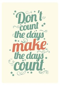 Make your day count!