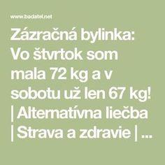 Zázračná bylinka: Vo štvrtok som mala 72 kg a v sobotu už len 67 kg! Nordic Interior, Natural Medicine, Weight Loss Plans, Perfect Body, Healthy Weight Loss, Fat Burning, Detox, Burns, Health Fitness