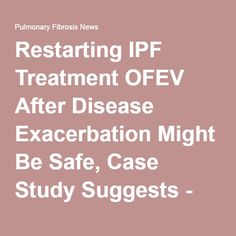 Restarting IPF Treatment OFEV After Disease Exacerbation Might Be Safe, Case Study Suggests - Pulmonary Fibrosis News
