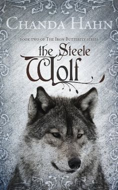 The Steele Wolf (The Iron Butterfly) I HAVE NEVER TRULY FANGIRLED UNTIL I READ THIS SERIES!!!!!!!!