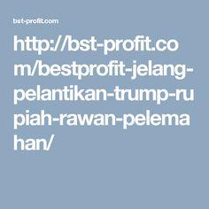 http://bst-profit.com/bestprofit-jelang-pelantikan-trump-rupiah-rawan-pelemahan/