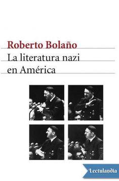 La literatura nazi en América es, en palabras de su autor, «una antología vagamente enciclopédica de la literatura filo-nazi producida en América desde 1930 a 2010, un contexto cultural que, a diferencia de Europa, no tiene conciencia de lo que es ...
