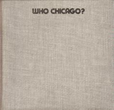 Who Chicago? An Exhibition of Contemporary Imagists: Bowman, Falconer, Green, Hanson, Nilsson,Nutt, Paschke, Ramberg, Rocca, Rossi, Westermann, Wirsum, Yoakum, Yoshida.  Lehman College - Stacks - N6535 .C45 W4 1980