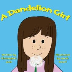 A Dandelion Girl Children's Book! They will love it for Father's Day! Also look for our matching T-Shirt at our homesite!