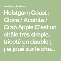 Holstgarn Coast : Clove / Aconite / Crab Apple C'est un châle très simple, tricoté en double ; j'ai joué sur le changement de couleur pour lui donner son originalité. Finitions dentelle ou Point de riz. Et pour