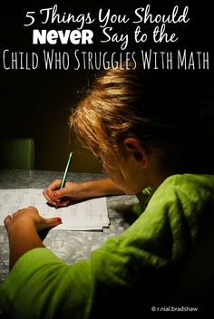 There are lots of ways to support and encourage your child in math. But then there are things you should never say to the child who struggles with math.