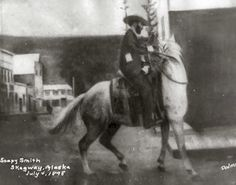 Soapy Smith, July 4th, 1898 in Skagway. Parade Marshall.