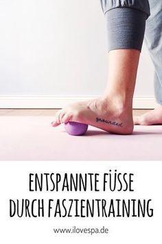 DIY Faszientraining Fuß - 3 einfache Übungen mit Tennisball, Blackroll Ball oder Yoga Tune Up Balls für entspannte Füße!