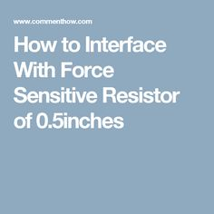 How to Interface With Force Sensitive Resistor of 0.5inches