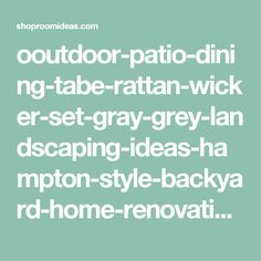 ooutdoor-patio-dining-tabe-rattan-wicker-set-gray-grey-landscaping-ideas-hampton-style-backyard-home-renovation-remodelling-how-to-save-money-budget-shop-room-ideas.jpeg (800×984)