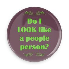 Funny Buttons - Custom Buttons - Promotional Badges - Funny Sayings Pins - Wacky Buttons - Do I LOOK like a people person?