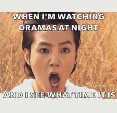 Yesss! All the time.... I see the time but I always say one more episode 😂😂