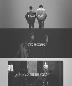 A story about two brothers against the world.