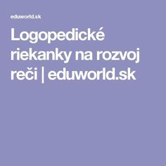 Logopedické riekanky na rozvoj reči | eduworld.sk Educational Activities, Pre School, Kids And Parenting, Teacher, Learning, Asdf, Origami, Printables, Crafts