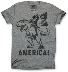 Buy Me Brunch Men's America T-Shirt: America triblend T-shirt. As you can see here Abraham Lincoln rode a T-rex when he founded the United States in the Jurassic Period. Dope Style, My Style, T Rex Shirt, Have Time, Mens Tees, Funny Shirts, Cute Outfits, Emo Outfits, Summer Outfits