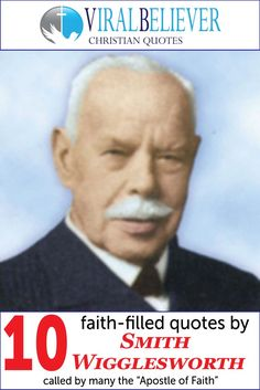 When You Read These 10 Quotes By Smith Wigglesworth You Will Understand Why He…