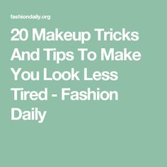 20 Makeup Tricks And Tips To Make You Look Less Tired - Fashion Daily