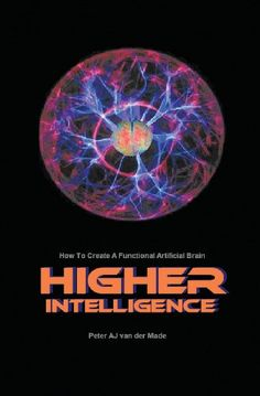 Higher Intelligence: How to Create a Functional Artificial Brain: Peter Aj Van Der Made: 9781922204158: Amazon.com: Books